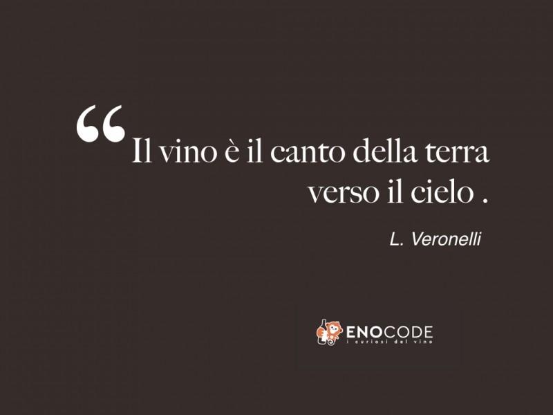 Il vino è il canto della terra verso il cielo  |   L. Veronelli